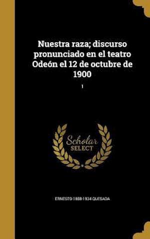 Bog, hardback Nuestra Raza; Discurso Pronunciado En El Teatro Odeon El 12 de Octubre de 1900; 1 af Ernesto 1858-1934 Quesada