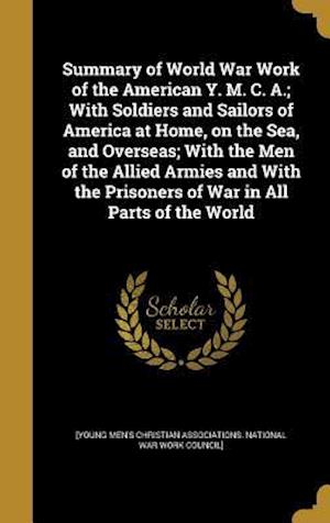 Bog, hardback Summary of World War Work of the American Y. M. C. A.; With Soldiers and Sailors of America at Home, on the Sea, and Overseas; With the Men of the All