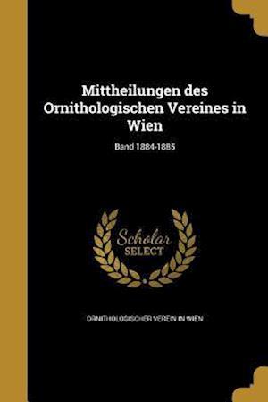 Bog, paperback Mittheilungen Des Ornithologischen Vereines in Wien; Band 1884-1885