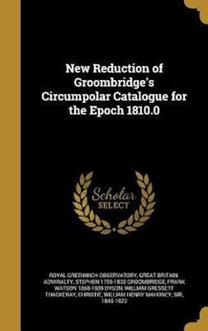 New Reduction of Groombridge's Circumpolar Catalogue for the Epoch 1810.0 af Stephen 1755-1832 Groombridge