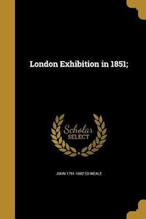 Bog, paperback London Exhibition in 1851; af John 1791-1862 Ed Weale