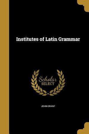 Bog, paperback Institutes of Latin Grammar af John Grant