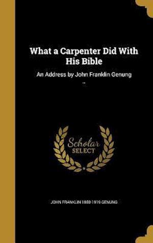 Bog, hardback What a Carpenter Did with His Bible af John Franklin 1850-1919 Genung