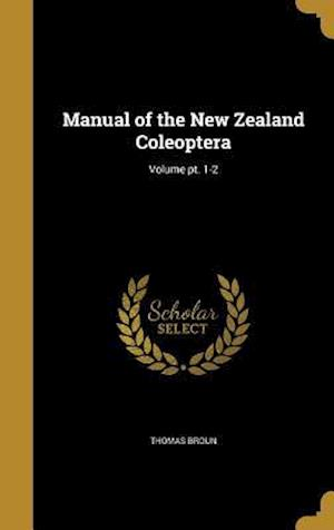 Bog, hardback Manual of the New Zealand Coleoptera; Volume PT. 1-2 af Thomas Broun