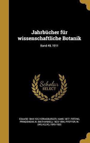 Bog, hardback Jahrbucher Fur Wissenschaftliche Botanik; Band 49, 1911 af Hans 1877- Fitting, Eduard 1844-1912 Strasburger