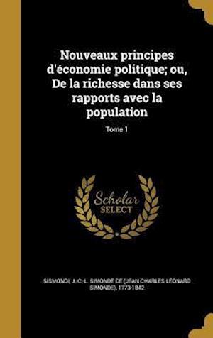 Bog, hardback Nouveaux Principes D'Economie Politique; Ou, de La Richesse Dans Ses Rapports Avec La Population; Tome 1
