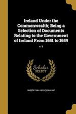 Ireland Under the Commonwealth; Being a Selection of Documents Relating to the Government of Ireland from 1651 to 1659; V. 1 af Robert 1861-1930 Ed Dunlop