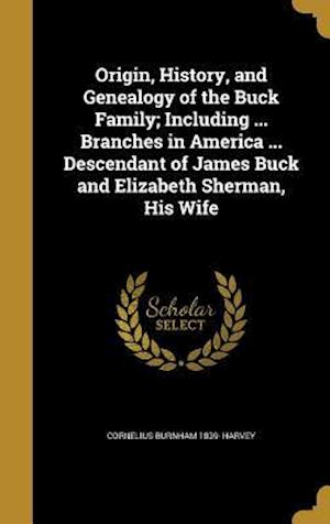 Bog, hardback Origin, History, and Genealogy of the Buck Family; Including ... Branches in America ... Descendant of James Buck and Elizabeth Sherman, His Wife af Cornelius Burnham 1839- Harvey