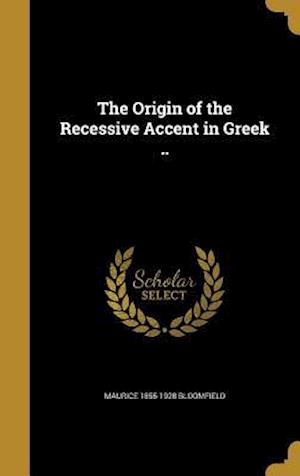 Bog, hardback The Origin of the Recessive Accent in Greek .. af Maurice 1855-1928 Bloomfield