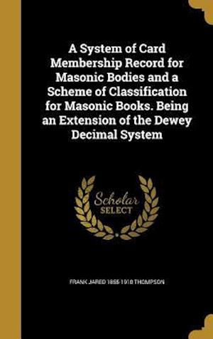 Bog, hardback A   System of Card Membership Record for Masonic Bodies and a Scheme of Classification for Masonic Books. Being an Extension of the Dewey Decimal Syst af Frank Jared 1855-1910 Thompson