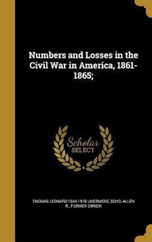 Bog, hardback Numbers and Losses in the Civil War in America, 1861-1865; af Thomas Leonard 1844-1918 Livermore