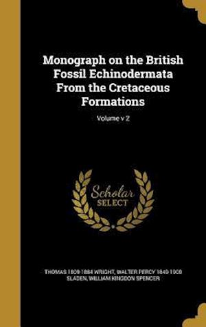 Bog, hardback Monograph on the British Fossil Echinodermata from the Cretaceous Formations; Volume V 2 af Walter Percy 1849-1900 Sladen, Thomas 1809-1884 Wright, William Kingdon Spencer