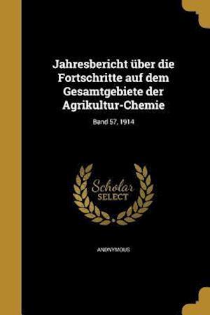 Bog, paperback Jahresbericht Uber Die Fortschritte Auf Dem Gesamtgebiete Der Agrikultur-Chemie; Band 57, 1914