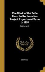 The Work of the Belle Fourche Reclamation Project Experiment Farm in 1918; Volume No.60 af Beyer Aune