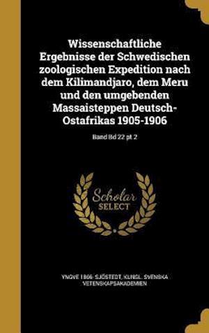 Wissenschaftliche Ergebnisse Der Schwedischen Zoologischen Expedition Nach Dem Kilimandjaro, Dem Meru Und Den Umgebenden Massaisteppen Deutsch-Ostafri af Yngve 1866- Sjostedt