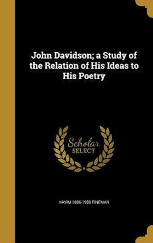 Bog, hardback John Davidson; A Study of the Relation of His Ideas to His Poetry af Hayim 1886-1959 Fineman