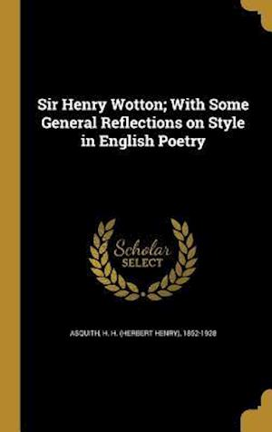 Bog, hardback Sir Henry Wotton; With Some General Reflections on Style in English Poetry