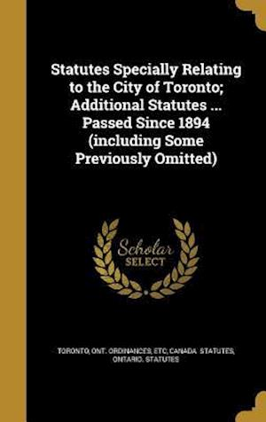 Bog, hardback Statutes Specially Relating to the City of Toronto; Additional Statutes ... Passed Since 1894 (Including Some Previously Omitted)