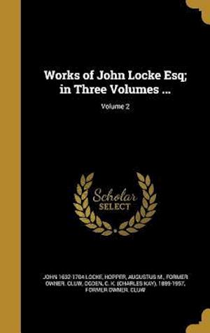 Bog, hardback Works of John Locke Esq; In Three Volumes ...; Volume 2 af John 1632-1704 Locke
