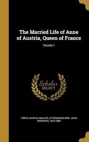 Bog, hardback The Married Life of Anne of Austria, Queen of France; Volume 1