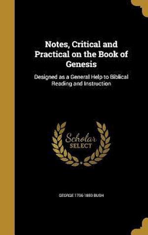 Bog, hardback Notes, Critical and Practical on the Book of Genesis af George 1796-1859 Bush