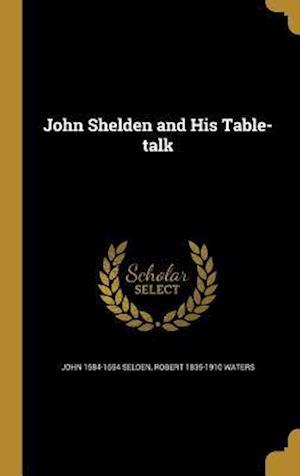 John Shelden and His Table-Talk af John 1584-1654 Selden, Robert 1835-1910 Waters