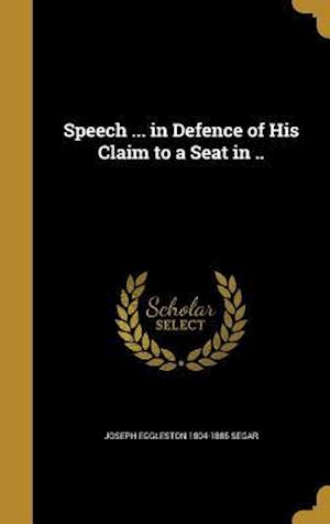 Speech ... in Defence of His Claim to a Seat in .. af Joseph Eggleston 1804-1885 Segar