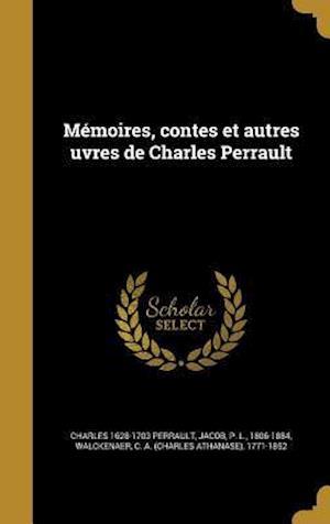 Bog, hardback Memoires, Contes Et Autres Uvres de Charles Perrault af Charles 1628-1703 Perrault