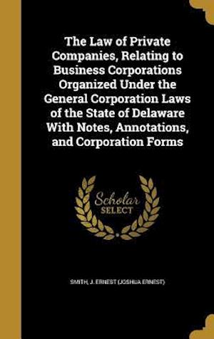 Bog, hardback The Law of Private Companies, Relating to Business Corporations Organized Under the General Corporation Laws of the State of Delaware with Notes, Anno