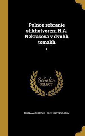 Polnoe Sobranie Stikhotvoreni N.A. Nekrasova V Dvukh Tomakh; 1 af Nikola Alekseevich 1821-1877 Nekrasov