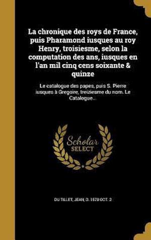 Bog, hardback La  Chronique Des Roys de France, Puis Pharamond Iusques Au Roy Henry, Troisiesme, Selon La Computation Des ANS, Iusques En L'An Mil Cinq Cens Soixant