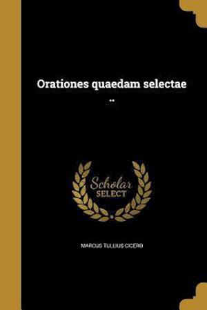 Bog, paperback Orationes Quaedam Selectae .. af Marcus Tullius Cicero