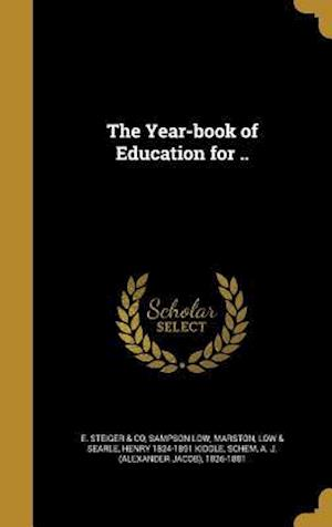 The Year-Book of Education for .. af Henry 1824-1891 Kiddle