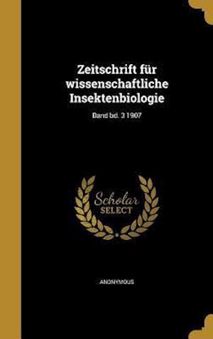 Bog, hardback Zeitschrift Fur Wissenschaftliche Insektenbiologie; Band Bd. 3 1907