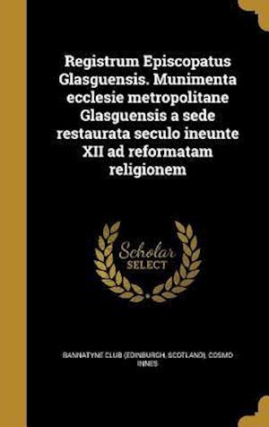 Bog, hardback Registrum Episcopatus Glasguensis. Munimenta Ecclesie Metropolitane Glasguensis a Sede Restaurata Seculo Ineunte XII Ad Reformatam Religionem af Cosmo Innes