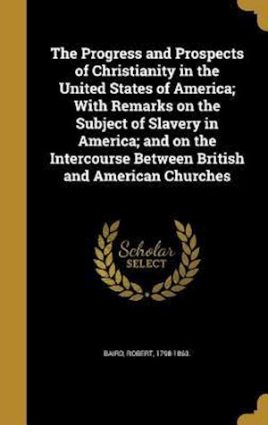 Bog, hardback The Progress and Prospects of Christianity in the United States of America; With Remarks on the Subject of Slavery in America; And on the Intercourse