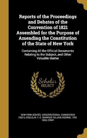 Bog, hardback Reports of the Proceedings and Debates of the Convention of 1821 Assembled for the Purpose of Amending the Constitution of the State of New York