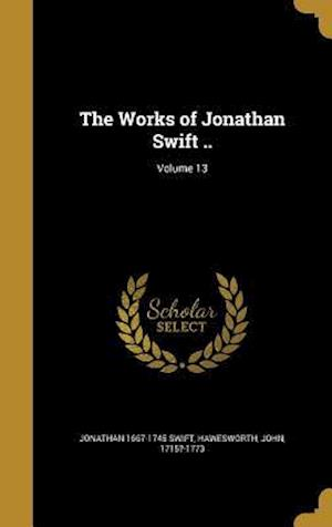 Bog, hardback The Works of Jonathan Swift ..; Volume 13 af Jonathan 1667-1745 Swift