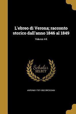 Bog, paperback L'Ebreo Di Verona; Racconto Storico Dall'anno 1846 Al 1849; Volume 4-6 af Antonio 1797-1862 Bresciani