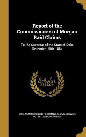 Bog, hardback Report of the Commissioners of Morgan Raid Claims