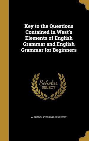Bog, hardback Key to the Questions Contained in West's Elements of English Grammar and English Grammar for Beginners af Alfred Slater 1846-1932 West