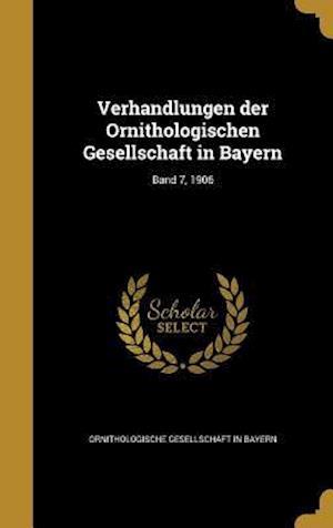 Bog, hardback Verhandlungen Der Ornithologischen Gesellschaft in Bayern; Band 7, 1906