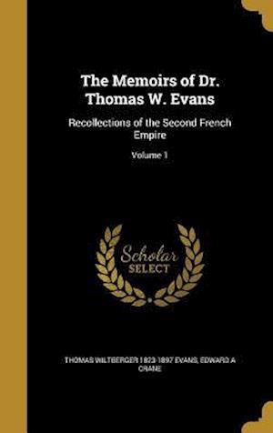 Bog, hardback The Memoirs of Dr. Thomas W. Evans af Thomas Wiltberger 1823-1897 Evans, Edward a. Crane