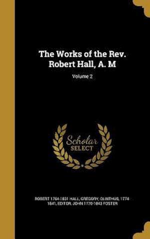 Bog, hardback The Works of the REV. Robert Hall, A. M; Volume 2 af John 1770-1843 Foster, Robert 1764-1831 Hall