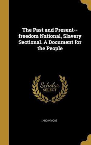 Bog, hardback The Past and Present--Freedom National, Slavery Sectional. a Document for the People