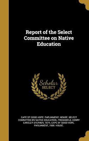 Bog, hardback Report of the Select Committee on Native Education
