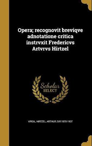Bog, hardback Opera; Recognovit Breviqve Adnotatione Critica Instrvxit Fredericvs Artvrvs Hirtzel