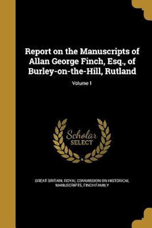 Bog, paperback Report on the Manuscripts of Allan George Finch, Esq., of Burley-On-The-Hill, Rutland; Volume 1