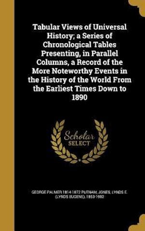 Bog, hardback Tabular Views of Universal History; A Series of Chronological Tables Presenting, in Parallel Columns, a Record of the More Noteworthy Events in the Hi af George Palmer 1814-1872 Putnam