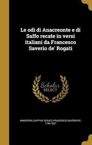 Bog, hardback Le Odi Di Anacreonte E Di Saffo Recate in Versi Italiani Da Francesco Saverio de' Rogati